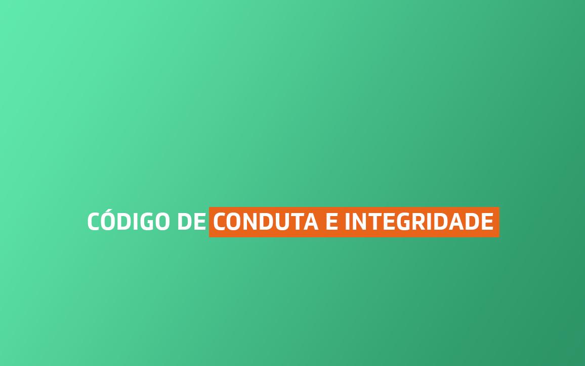 Veja o nosso Código de Conduta e Integridade